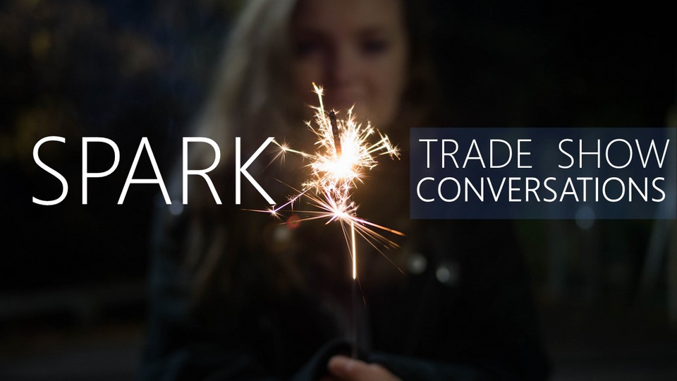 Spark Trade Show Conversations